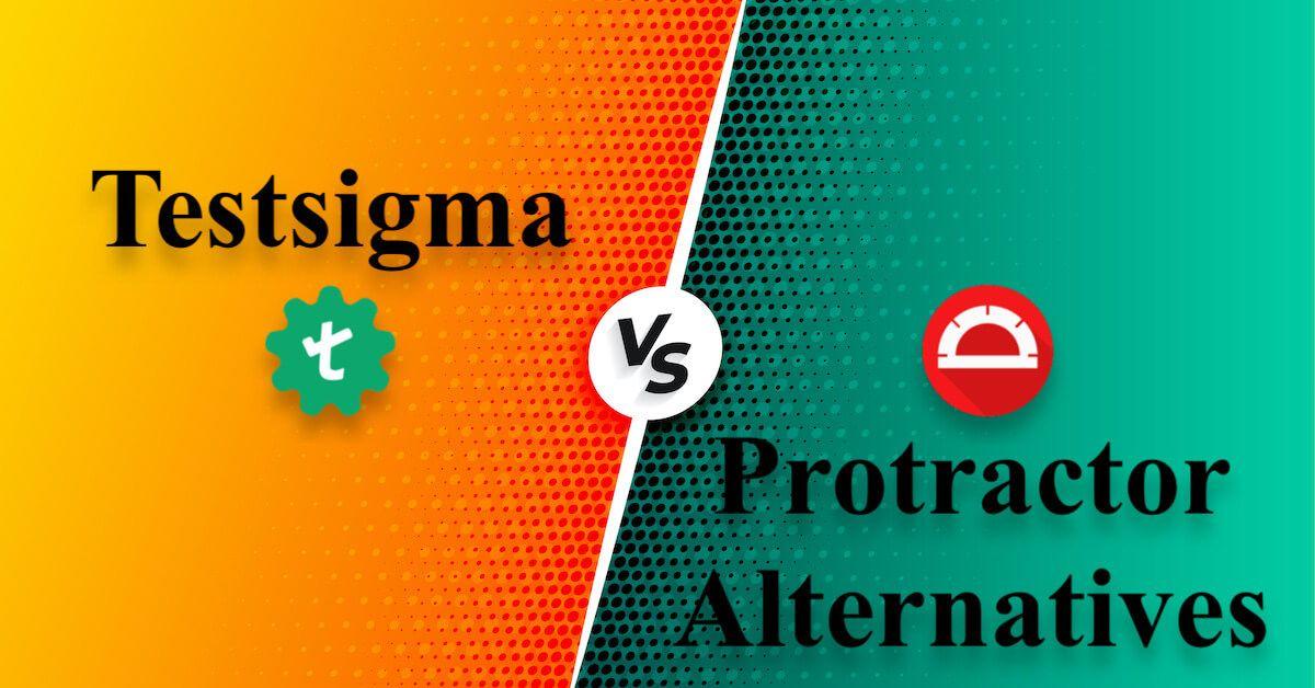 Comparison between Testsigma and Protractor alternatives