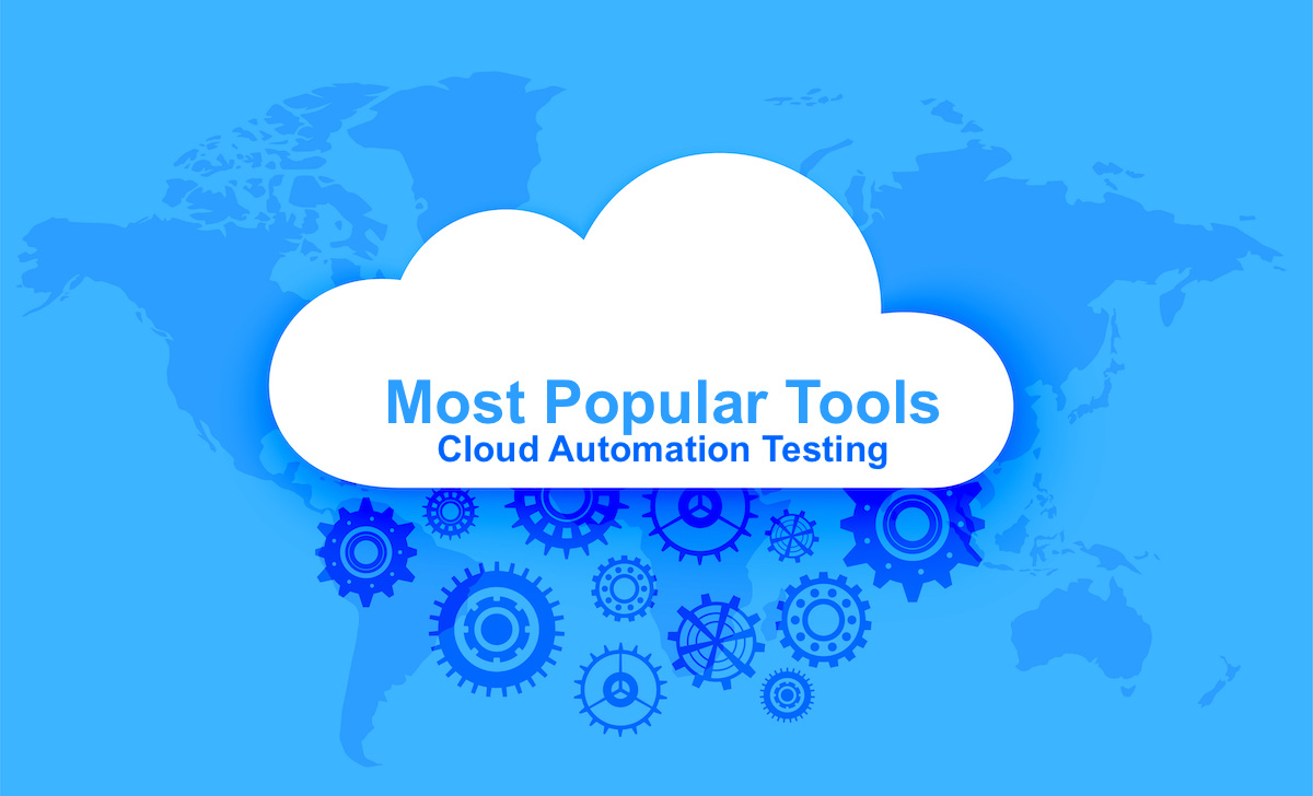 Most Popular Tools For Cloud Automation Testing