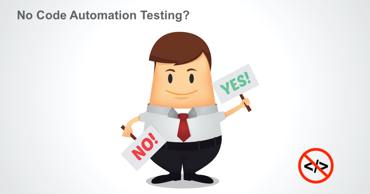 No code automation testing: When to use and when not to use