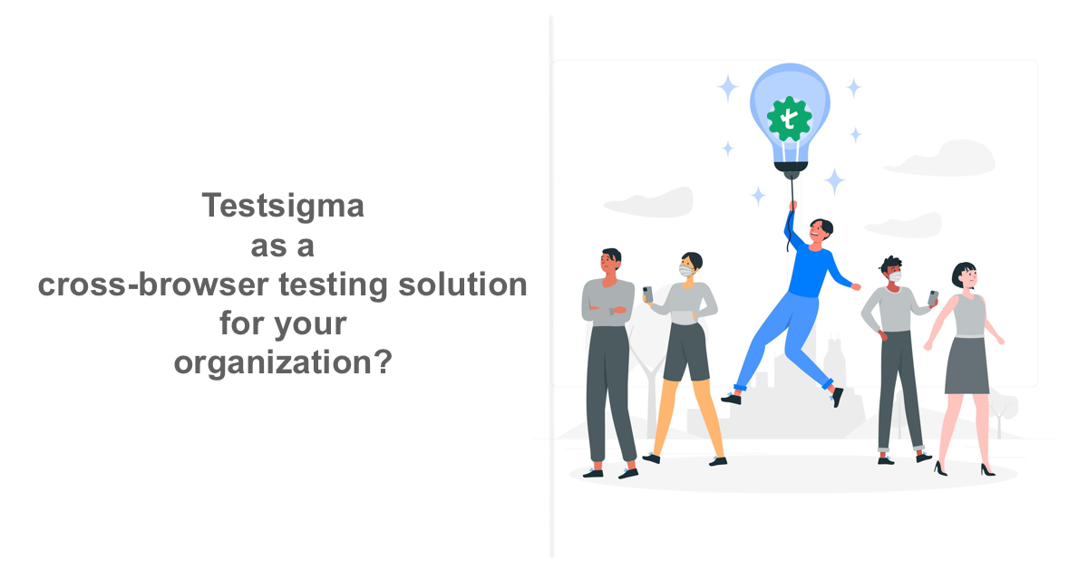 When to use Testsigma as a cross-browser testing solution for your organization?
