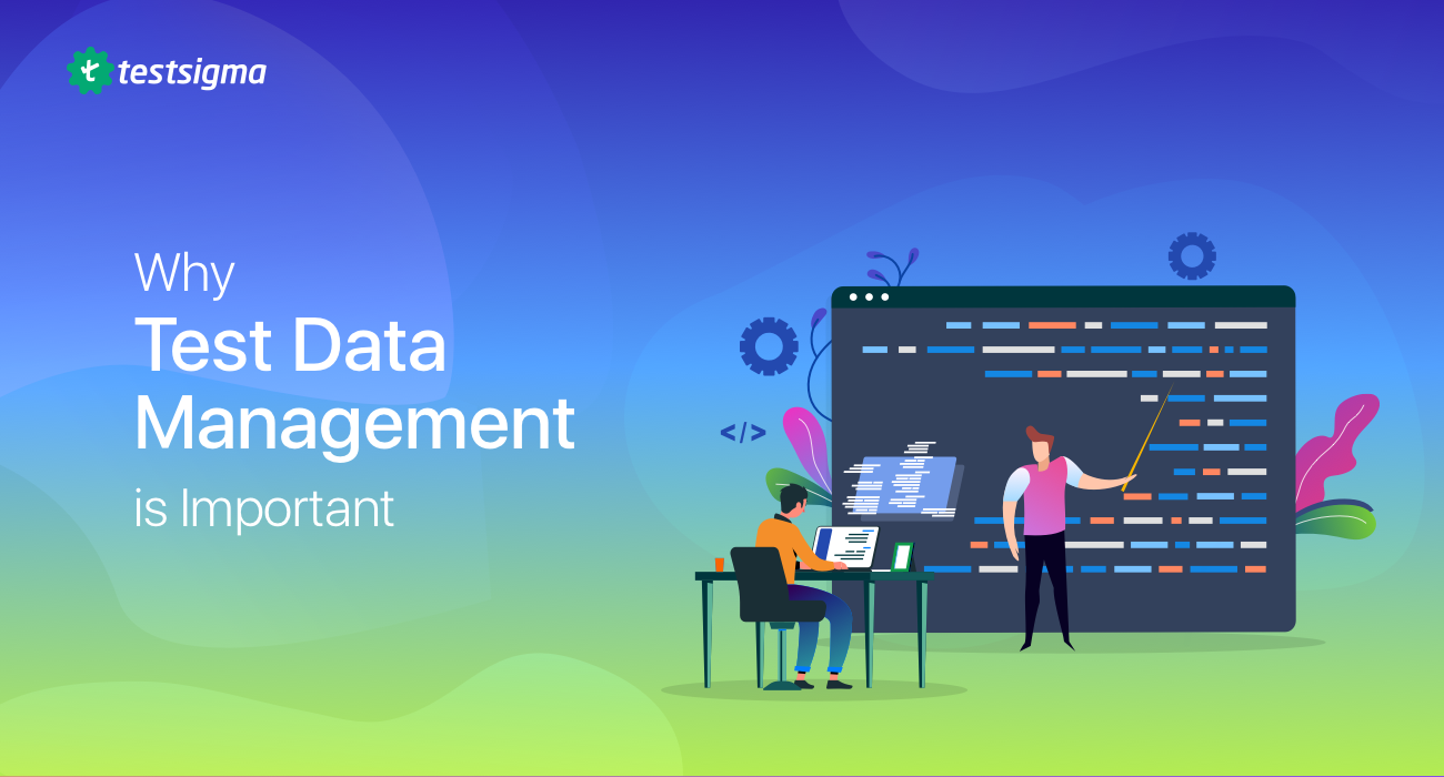 Reasons Why Test Data Management(TDM) is Important